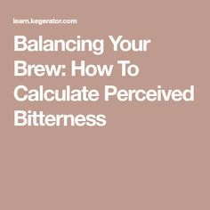 Balancing Your Brew: How To Calculate Perceived Bitterness