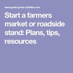Start a farmers market or roadside stand: Plans, tips, resources