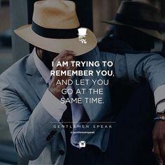 #gentlemenspeak #gentlemen #quotes #follow #life #hat #fashion #suit #trying #remember #letyougo #motivational #couple #splitup ##remberyou #live