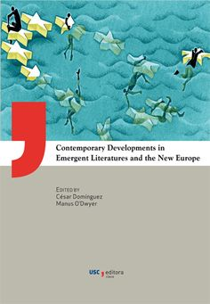 Contemporary developments in emergent literatures and the new Europe / edited by César Domínguez and Manus O'Dwyer - [Santiago de Compostela] : Universidade de Santiago de Compostela, Servicio de Publicacións e Intercambio Científico, 2014