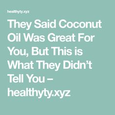 They Said Coconut Oil Was Great For You, But This is What They Didn't Tell You – healthyty.xyz Coconut Oil Pulling, Coconut Oil Uses, Benefits Of Coconut Oil, Health Facts, Health Tips, Coco Oil, Slim Thighs, Essential Oils For Skin, Inflammatory Foods