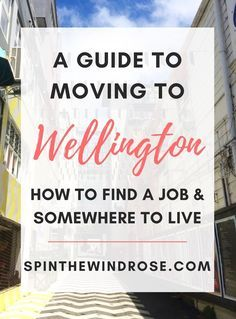 A guide to moving to Wellington, New Zealand - How to find a job and somewhere to live   Useful information if you are travelling to NZ on a Working Holiday Visa!   spinthewindrose.com