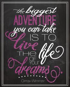 """The Biggest Adventure You Can Take is to Live the Life of Your Dreams"" - Oprah Winfrey. INSTANT DOWNLOAD Pink Chalkboard Printable Print Quote about career, success, happiness, and prosperity by Jalipeno, $5.00 Perfect addition to any home or office decor, or as a congratulations, graduation, promotion, travel, journey or good luck gift!"