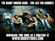 The Randy Rogers Band - Too Late For Goodbye [ New Video + Lyrics + Down...