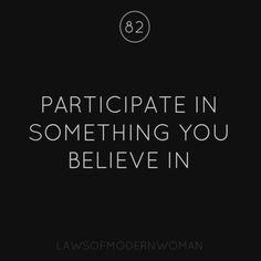 Participate in something you believe in.