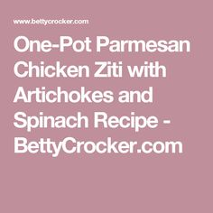 One-Pot Parmesan Chicken Ziti with Artichokes and Spinach Recipe - BettyCrocker.com