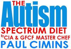 "GFCF Master Chef and Culinary Institute of America Graduate,   Paul Cimins presents ""The Autism Spectrum Diet"""