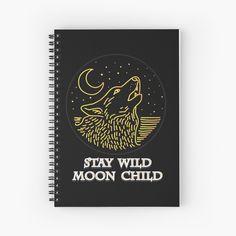 'Stay Wild Moon Child' Spiral Notebook by CavemanMedia Notebooks, Journals, Stay Wild Moon Child, Journal Notebook, Spiral, My Arts, Art Prints, Printed, Children