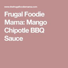 Frugal Foodie Mama: Mango Chipotle BBQ Sauce