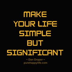 #quotes - make your life simple...more on purehappylife.com