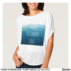 I NEED VITAMIN SEA - T-shirt with sea background.