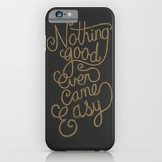 """""""Nothing good ever came easy"""" iPhone Case by Alpha-Tone on Society6."""
