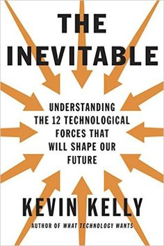 Amazon.co.jp: The Inevitable: Understanding the 12 Technological Forces That Will Shape Our Future 電子書籍: Kevin Kelly: Kindleストア
