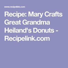 Recipe: Mary Crafts Great Grandma Heiland's Donuts - Recipelink.com