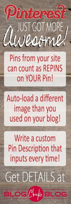 **** Blogchickablog:  Pinterest just released updates that allow you to code your images to do things like apply more REPIN numbers to your pins when someone pins from your site, use any image or size image in your post but have a Pinterest-sized verticle image auto-load in place of those images...awesome new features!