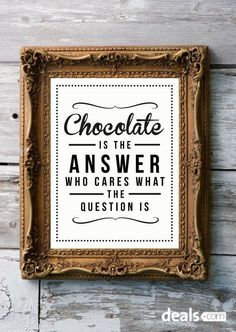 "Quote about chocolate. ""Chocolate is the answer. Who cares about the question?"" Totally makes sense to me! Great Quotes, Quotes To Live By, Funny Quotes, Inspirational Quotes, Food Quotes, Awesome Quotes, Motivational Quotes, Life Quotes, Baking Quotes"
