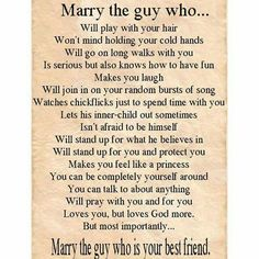 Marriage is too precious to waste it on someone who is not your best friend.  Fellow Gentlemen! Take notes here!