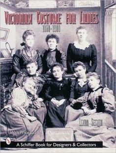 Victorian Costume for Ladies 1860-1900 by Linda Setnik 391.2097 S495v