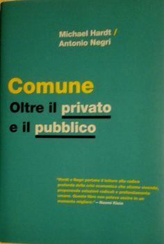 Michael Hardt e Antonio (Toni) Negri - Comune. Oltre il privato e il pubblico - Rizzoli - 2010 -