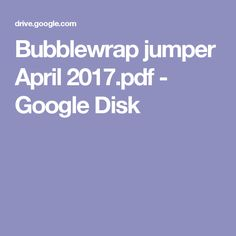 Bubblewrap jumper April 2017.pdf - Google Disk