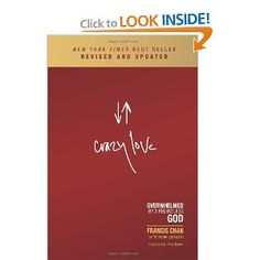 Crazy Love: Overwhelmed by a Relentless God: Francis Chan: 9781434705945: Amazon.com: Books