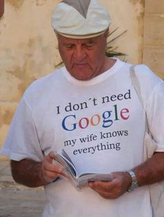 I don't need Google, she knows everthing :))