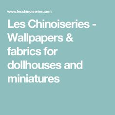 Les Chinoiseries - Wallpapers & fabrics for dollhouses and miniatures