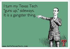"I turn my Texas Tech ""guns up,"" sideways. It is a gangster thing."