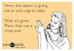 I hate baking and cooking but I do because I care about others. Ugh. I don't look forward to it at all.