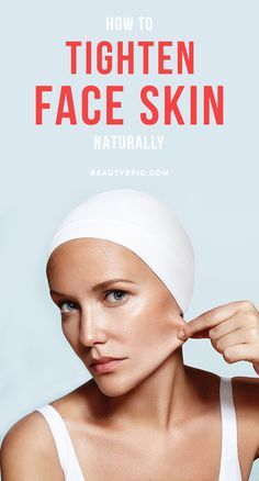 Looking For Natural Remedies To Tighten Face Skin?