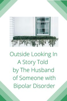 Guest Post: Outside Looking In: A Story Told by The Husband of Someone with Bipolar Disorder by Johnny Whitfield | Bipolar Bandit (Michelle Clark) Mental Health Blogs, Health Tips, Health And Wellness, Bipolar Awareness, Mental Health Awareness, Helping Others, Helping People, Schizophrenia, Bipolar Disorder