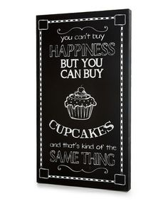 Take a look at this Black 'You Can't Buy Happiness' Cupcakes Wall Art by Twelve Timbers on #zulily today!