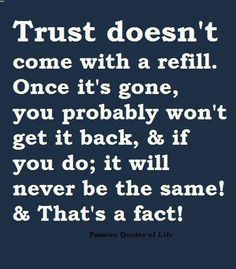 Trust is not to be broken lightly. It will matter and won't be mended back to real trust ever again, so know what you risk.