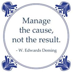 manage the cause, not the result - W. Work Quotes, Quotes To Live By, Me Quotes, Lean Six Sigma, Quality Quotes, School Motivation, Leadership Quotes, Life Advice, Words Of Encouragement