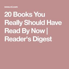 20 Books You Really Should Have Read By Now | Reader's Digest
