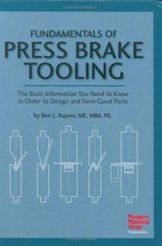 Fundamentals of Press Brake Tooling: The Basic Information You Need to Know in Order to Design and Form Good Parts PDF Free Online Metal Workshop, Garage Workshop, Press Brake Tooling, Sheet Metal Tools, Cnc Programming, Used Books Online, Sheet Metal Fabrication, Metal Shaping, Welding Shop