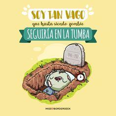 Soy tan vago que hasta siendo zombie seguiría en la tumba. Cute Quotes, Tatoos, Funny Memes, Mood, Comics, My Love, Happy, Pocket, Humor Quotes