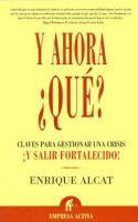 Y ahora ¿qué? : claves para gestionar una crisis ¡y salir fortalecido! / Enrique Alcat
