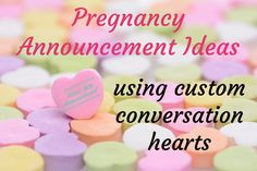 Put your own personalized text on the heart candies! Custom conversation hearts make a great valentines pregnancy announcement. day pregnancy announcement conversation hearts Valentines Pregnancy Announcement ~ How We Announced
