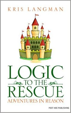 Logic to the Rescue  by Kris Langman    FREE Logic to the Rescue is designed to teach kids science and critical thinking. A combination of fiction and non-fiction, it weaves examples of logical fallacies into a fictional sword-and-sorcery fantasy. Simple examples for testing a hypothesis and setting up experiments in chemistry, physics, and biology are integrated into the plot.