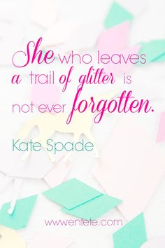 Kate Spade Quotes Kate Spade Quote  Start Each Day Like It's Your Birthday  So They .