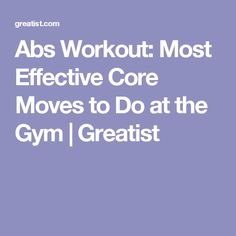 Abs Workout: Most Effective Core Moves to Do at the Gym | Greatist