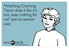 LOL. everything today on pinterest is about Channing Tatum!!! He sure does know how to drop it like its hot!!