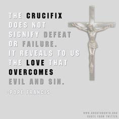 Pope Francis quote about the crucifix as a sign of love.