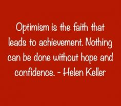 Optimism is the faith that...