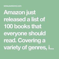 Amazon just released a list of 100 books that everyone should read. Covering a variety of genres, it's fun to see how well-read you are.