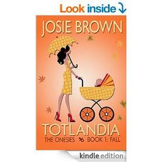 Free as of 7/30/16: Totlandia: Book 1 (Humorous Contemporary Women's Fiction): The Onesies - Fall - Kindle edition by Josie Brown. Literature & Fiction Kindle eBooks @ Amazon.com.