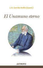 El Unamuno eterno / J.A. Garrido Ardila (coord.) ; Luis Alvarez Castro ... [et al.]. Anthropos, 2015
