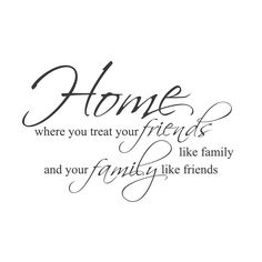 "wall quotes wall decals - ""Home. Where You Treat Your Friends Like Family and Your Family Like Friends."""