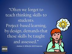 This is so true.  PBL's engage the students and create an environment where they have to think in order to complete the project.   I've used PBL's in the class many times and students who don't typically like school begin to flourish!